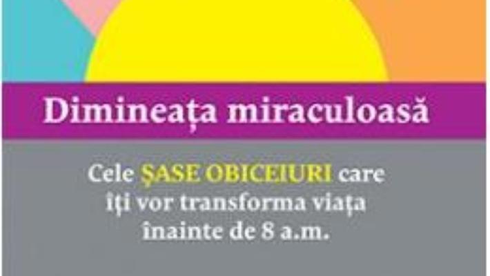 Cartea Dimineata miraculoasa – Hal Elrod (download, pret, reducere)