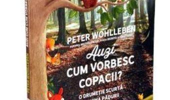 Cartea Auzi cum vorbesc copacii? – Peter Wohlleben (download, pret, reducere)
