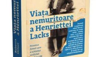 Cartea Viata nemuritoare a Henriettei Lacks – Rebecca Skloot (download, pret, reducere)