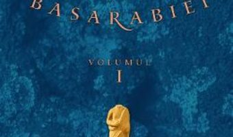 Cartea Istoria Basarabiei Vol.1 – Ion Turcanu (download, pret, reducere)