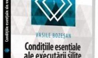 Cartea Conditiile esentiale ale executarii silite – Vasile Bozesan (download, pret, reducere)