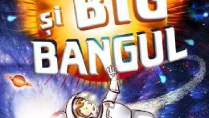 Cartea George si Big Bangul Ed.2018 – Lucy si Stephen Hawking (download, pret, reducere)