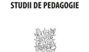 Cartea Studii de pedagogie – Ernest Bernea (download, pret, reducere)