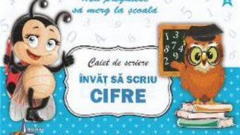 Cartea Caiet de scriere – Invat sa scriu cifre (Ma pregatesc sa merg la scoala 2) (download, pret, reducere)