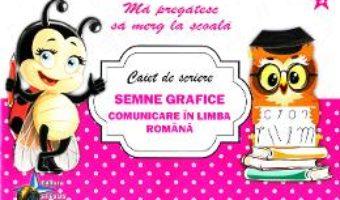 Cartea Caiet de scriere – Semne grafice. Comunicare in limba romana (Ma pregatesc sa merg la scoala 3) (download, pret, reducere)