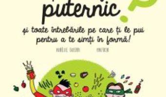 Cartea Ce sa mananci pentru a fi puternic? – Aurelie Guerri (download, pret, reducere)