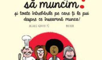 Cartea De ce trebuie sa muncim? – Jacques-Olivier Po (download, pret, reducere)