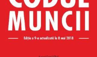 Cartea Codul Muncii ed.9 act. 8 Mai 2018 – Costel Gilca (download, pret, reducere)
