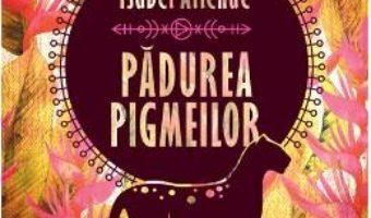 Cartea Padurea pigmeilor – Isabel Allende (download, pret, reducere)