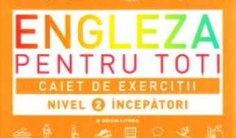 Cartea Engleza pentru toti. Caiet de exercitii. Nivel 2: Incepatori (download, pret, reducere)