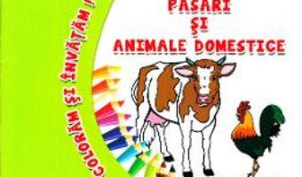 Cartea Pasari si animale domestice – Coloram si invatam! (download, pret, reducere)
