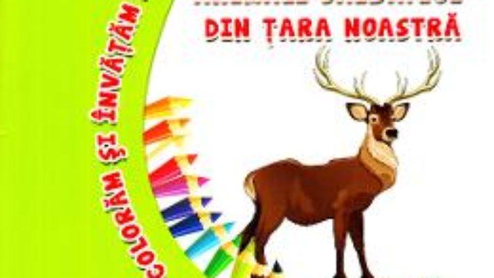 Cartea Animale salbatice din tara noastra – Coloram si invatam! (download, pret, reducere)