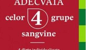 Cartea Alimentatia adecvata celor 4 grupe sangvine – Peter J. D'Adamo (download, pret, reducere)