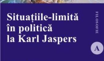Cartea Situatiile-limita in politica la Karl Jaspers – Catalin Spataru (download, pret, reducere)