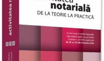 Cartea Activitatea notariala. De la teorie la practica – Carmen-Nicoleta Barbieru, Codrin Macovei (download, pret, reducere)
