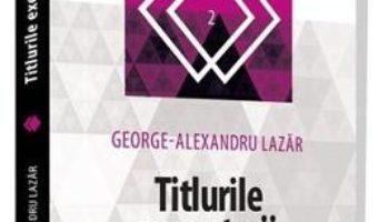 Cartea Titlurile executorii – Geirge-Alexandru Lazar (download, pret, reducere)
