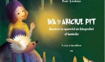 Cartea Ina si ariciul Pit. Aventuri in aparatul de fotografiat al bunicului – Radu Tuculescu (download, pret, reducere)