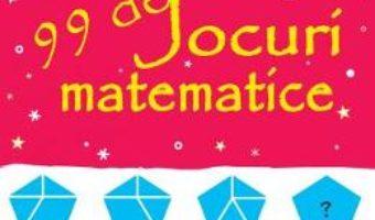 Cartea 99 de jocuri matematice – Sarah Khan (download, pret, reducere)