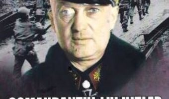 Cartea Comandantul lui Hitler vol.1 – Steven H. Newton (download, pret, reducere)