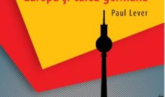 Cartea Regulile Berlinului. Europa si calea germana – Paul Lever (download, pret, reducere)