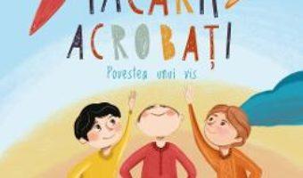 Cartea Iacarii acrobati. Povestea unui vis – Alina Baltac (download, pret, reducere)