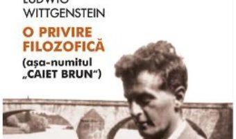 Cartea O privire filozofica – Ludwig Wittgenstein (download, pret, reducere)