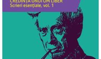 Cartea Credinta unui om liber. Scrieri esentiale Vol.1 – Bertrand Russell (download, pret, reducere)