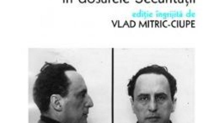Cartea Arhitectul G.M. Cantacuzino in dosarele securitatii – Vlad Mitric-Ciupe (download, pret, reducere)