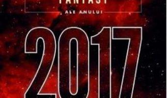 Cartea Cele mai frumoase povestiri Science Fiction si Fantasy ale anului 2017 (download, pret, reducere)