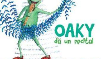Cartea Oaky da un recital – Martin Zick, Georgiana Chitac (download, pret, reducere)
