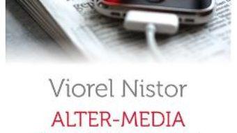 Cartea Alter-Media. Provocari noi si vechi ale jurnalismului – Viorel Nistor (download, pret, reducere)
