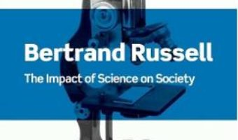 Cartea The Impact of Science on Society – Bertrand Russell (download, pret, reducere)