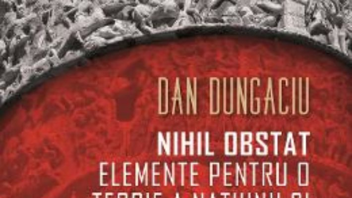 Cartea Nihil obstat: elemente pentru o teorie a natiunii si nationalismului – Dan Dungaciu (download, pret, reducere)