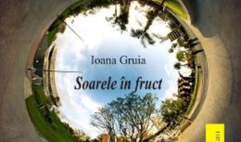 Cartea Soarele in fruct – Ioana Gruia (download, pret, reducere)