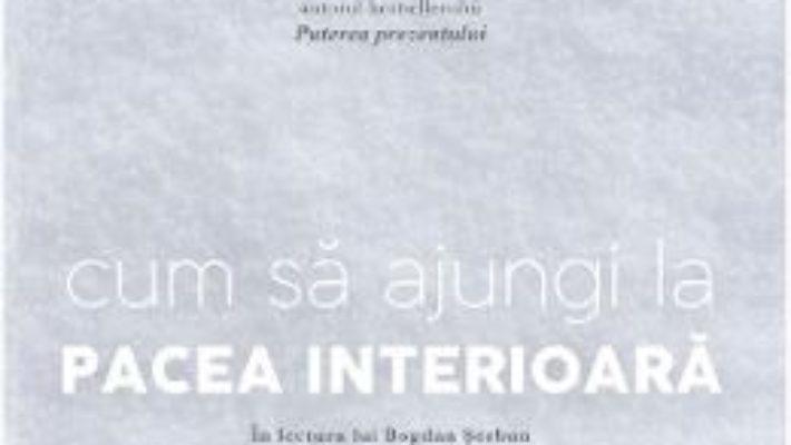 Cartea Audiobook: Cum sa ajungi la pacea interioara – Eckhart Tolle (download, pret, reducere)