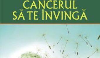 Cartea Nu lasa cancerul sa te invinga – Sophie Sabbage (download, pret, reducere)
