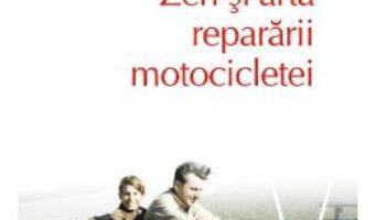 Cartea Zen si arta repararii motocicletei – Robert M. Pirsig (download, pret, reducere)