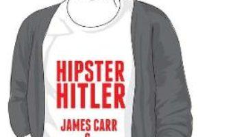 Cartea Hipster Hitler – James Carr, Archana Kumar (download, pret, reducere)