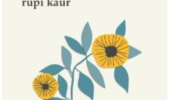 Cartea Soarele si florile sale – Rupi Kaur (download, pret, reducere)
