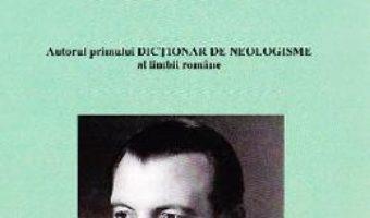 Cartea Viata si opera lexicografului roman Florin Marcu. Vanatorul de neologisme – Sever Dascalu (download, pret, reducere)