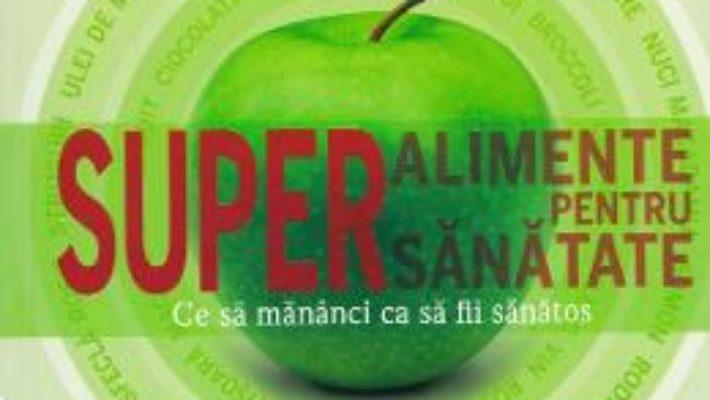 Cartea Superalimente pentru supersanatate – Dr. Sarah Brewer (download, pret, reducere)