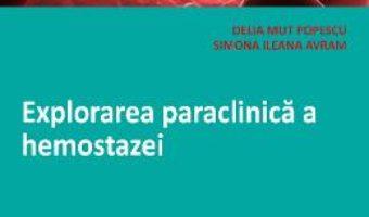 Cartea Explorarea paraclinica a hemostazei – Delia Mut Popescu, Simona Ileana Avram (download, pret, reducere)