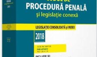 Cartea Codul de procedura penala si legislatie conexa 2018 – Dan Lupascu (download, pret, reducere)