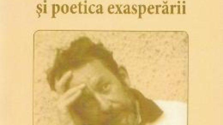 Cartea Florin Mugur si poetica exasperarii – Xenia Negrea (download, pret, reducere)