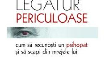 Cartea Legaturi periculoase: cum sa recunosti un psihopat si sa scapi din mrejele lui – Claudia Moscovici (download, pret, reducere)