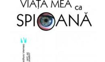 Cartea Viata mea ca spioana – Katherine Verdery (download, pret, reducere)