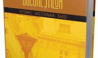 Cartea Casele si palatele Bucurestilor. Istoric, dictionar, ghid – Alexandru Popescu (download, pret, reducere)