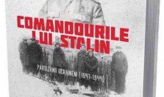Cartea Comandourile lui Stalin. Partizanii ucraineni (1941-1944) – Alexander Gogun (download, pret, reducere)