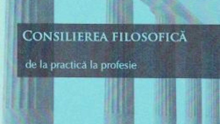 Cartea Consilierea filosofica. De la practica la profesie – Vasile Hategan (download, pret, reducere)