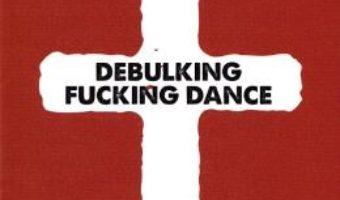 Cartea Debulking fucking dance – Emil Catalin Neghina (download, pret, reducere)